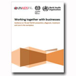 Working Together with Businesses: Guidance on TB and TB/HIV Prevention, Diagnosis, Treatment and Care in the Workplace
