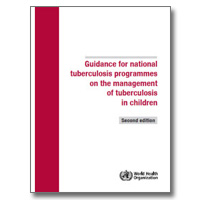 Guidance for National Tuberculosis Programmes on the Management of Tuberculosis in Children
